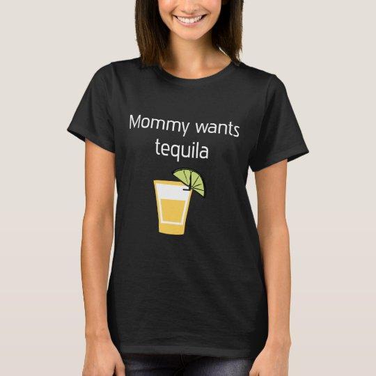 Mummy wants Tequila Hard Liquor Relaxation T-Shirt