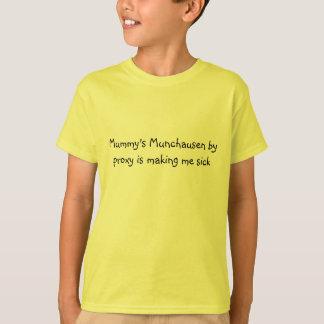 Mummy's Munchausen by proxy is making me sick T-Shirt