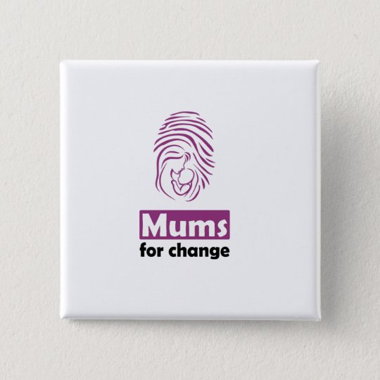 Mums for change square badge. 15 cm square badge