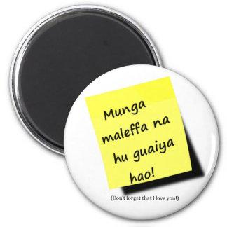 Munga maleffa na hu guaiya hao! - in Chamorro Magnet