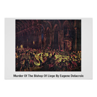 Murder Of The Bishop Of Liege By Eugene Delacroix Posters