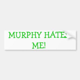 Murphy Hates Me! Bumper Sticker