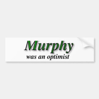 Murphy was an optimist - Murphy's Law Bumper Sticker