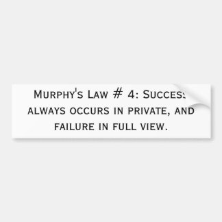 Murphy's Law # 4: Success always occurs in priv... Bumper Sticker