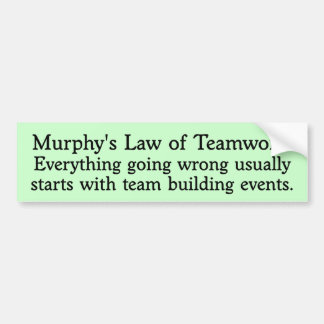 Murphy's Law for Teamwork Bumper Sticker