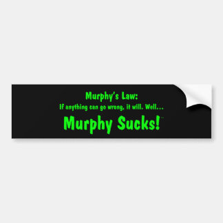 Murphy's law:  Murphy Sucks! Bumper Sticker