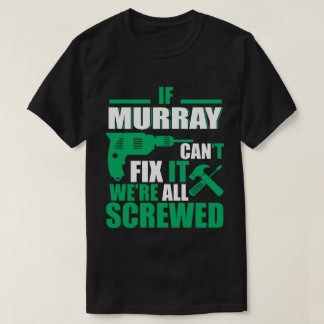 Murray Can Fix All Funny T-shirt