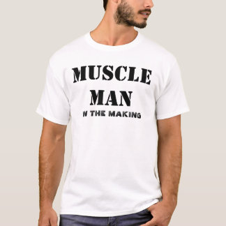 MUSCLE MAN IN THE MAKING T-Shirt