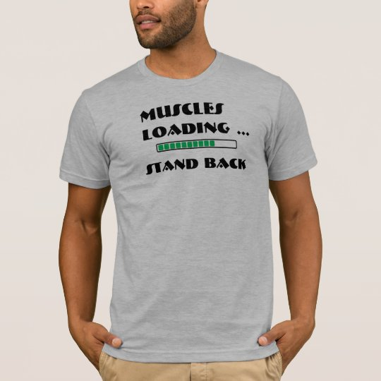 Muscles Loading - Stand Back T-Shirt