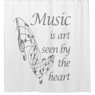 Music is Art seen by the Heart Inspirational Quote Shower Curtain
