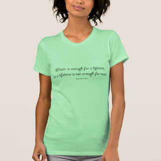 """""""Music is enough for a lifetime..."""" Quote T-Shirt"""