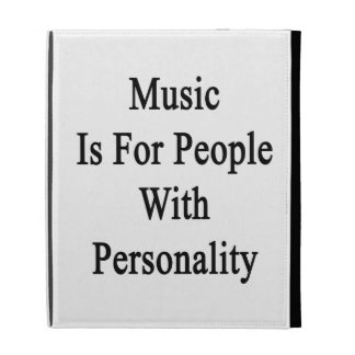 Music Is For People With Personality iPad Cases