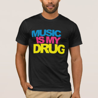 Music Is My Drug T-Shirt