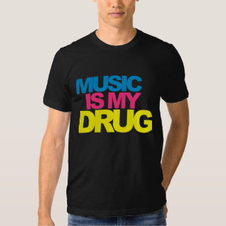 Music Is My Drug T Shirts