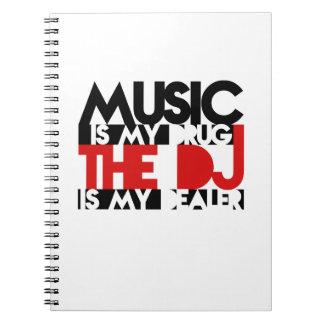 Music is my drug - the DJ is my dealer. Spiral Notebook