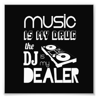 Music Is My Drug...The DJ Is My Dealer Photographic Print