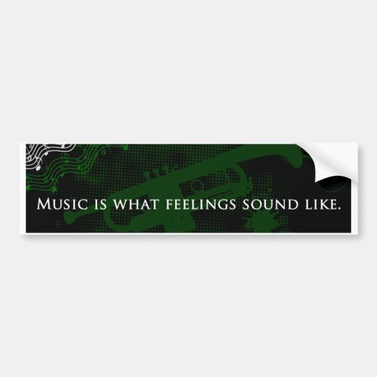 Music Is What Feelings Sound Like Bumper Sticker