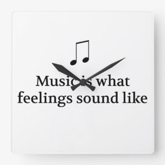 Music Is What Feelings Sound Like Square Wall Clock