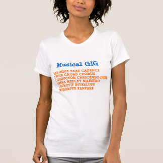 Musical GIG: BAROQUE BEAT CADENCE CHOIR CHORD CHOR Tee Shirt