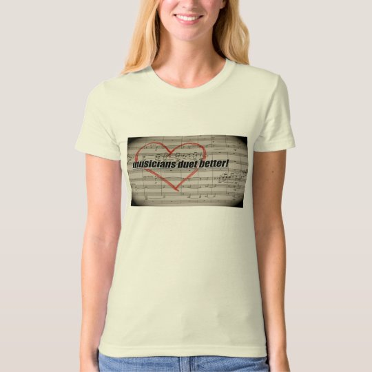 Musicians Duet Better ladies shirt