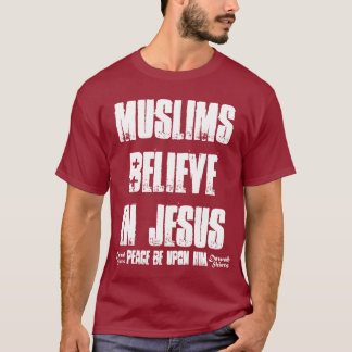 Muslims Believe in Jesus (pbuh) T-Shirt