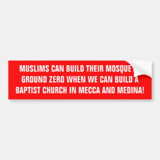 MUSLIMS CAN BUILD THEIR MOSQUE AT GROUND ZERO W... BUMPER STICKER