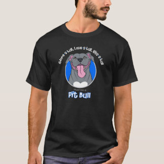 Must be a Pit Bull, Blue on Black T-Shirt
