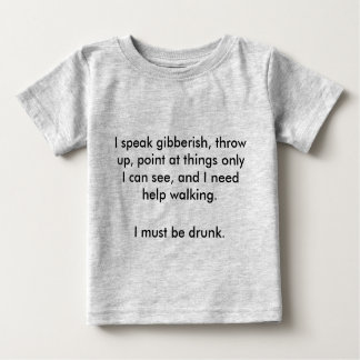 Must be drunk baby T-Shirt