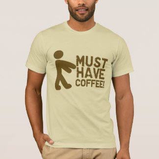 Must Have Coffee! Zombie T-Shirt