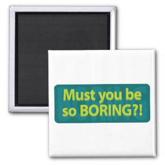 Must you be so boring? square magnet