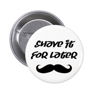 Mustache Button - Shave It For Later