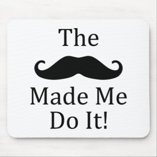 Mustache Made Me Do It Mouse Mat