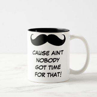 Mustache(Must Dash) Ain't Nobody Got Time For That Two-Tone Coffee Mug