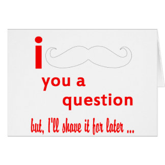 Mustache You a Question Card