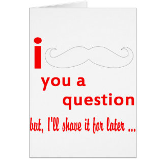 Mustache You a Question Greeting Card