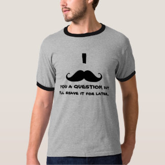 Mustache You? Tee Shirts