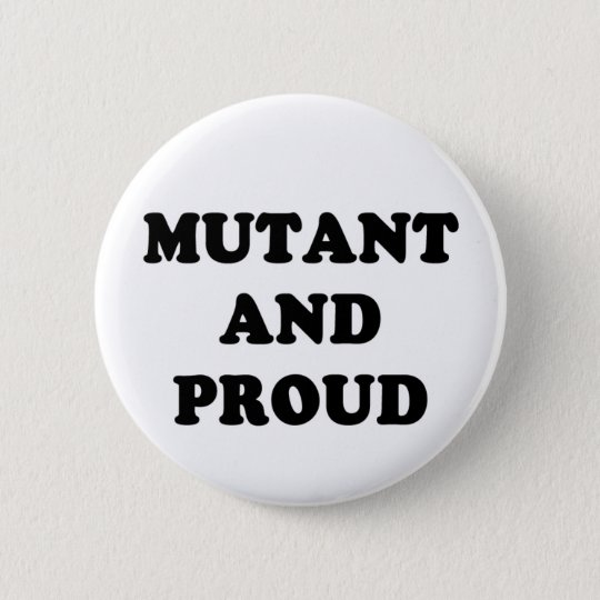Mutant and Proud 6 Cm Round Badge