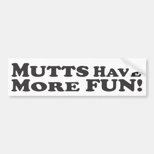 Mutts Have More Fun! - Bumper Sticker