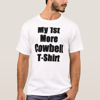 My 1st More Cowbell T T-Shirt