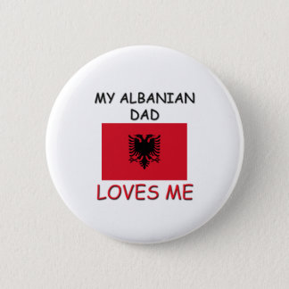My ALBANIAN DAD Loves Me 6 Cm Round Badge