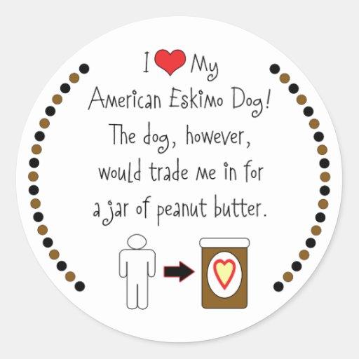 My American Eskimo Dog Loves Peanut Butter Round Stickers