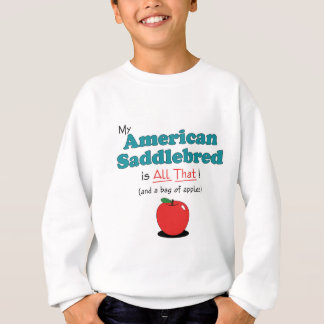 My American Saddlebred is All That! Funny Horse Sweatshirt