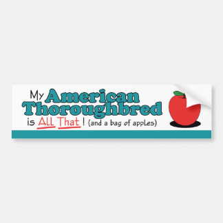 My American Thoroughbred is All That! Funny Horse Bumper Sticker
