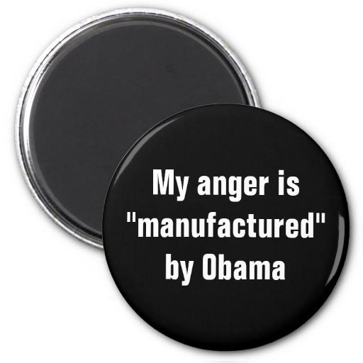 """My anger is """"manufactured"""" by Obama Fridge Magnets"""