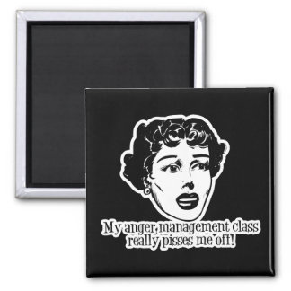 My Anger Management Class Really Pisses Me Off! Square Magnet
