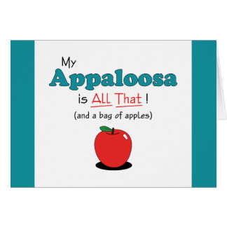 My Appaloosa is All That! Funny Horse Greeting Card
