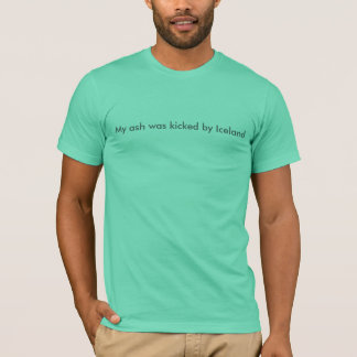 My ash was kicked by Iceland T-Shirt
