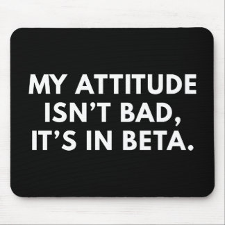 My Attitude Isn't Bad Mouse Pad
