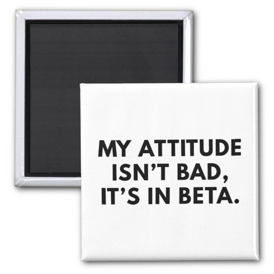 My Attitude Isn't Bad Square Magnet