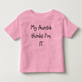 My Auntie thinks I'm IT Toddler T-Shirt